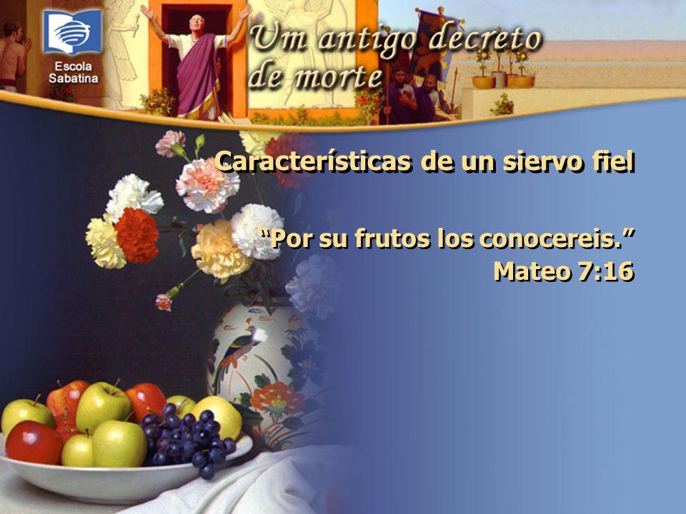 Versículo de Memoria: Características de un siervo fiel Por su frutos los conocereis. Mateo 7:16