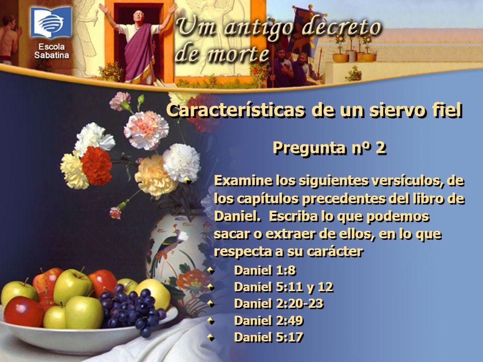 Versículo de Memoria: Pregunta nº 2 Examine los siguientes versículos, de los capítulos precedentes del libro de Daniel. Escriba lo que podemos sacar