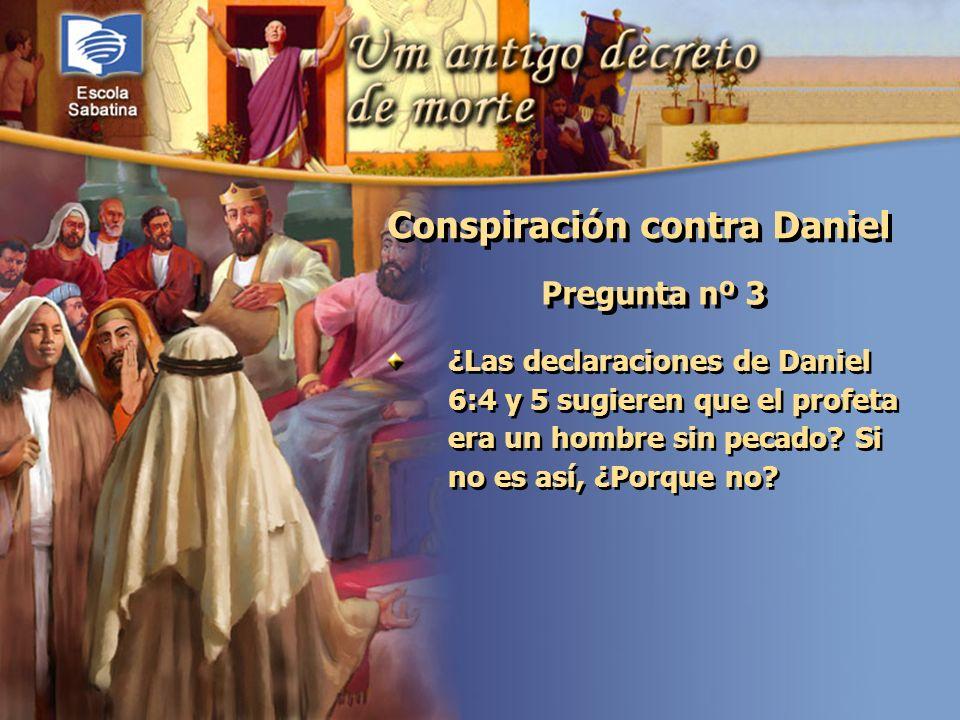 Versículo de Memoria: Pregunta nº 3 ¿Las declaraciones de Daniel 6:4 y 5 sugieren que el profeta era un hombre sin pecado? Si no es así, ¿Porque no? C