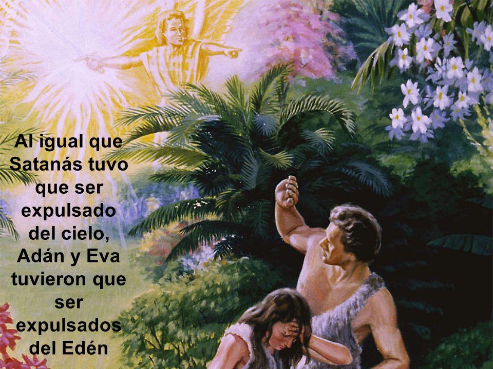 Al igual que Satanás tuvo que ser expulsado del cielo, Adán y Eva tuvieron que ser expulsados del Edén