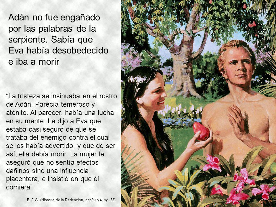 Adán no fue engañado por las palabras de la serpiente. Sabía que Eva había desobedecido e iba a morir La tristeza se insinuaba en el rostro de Adán. P