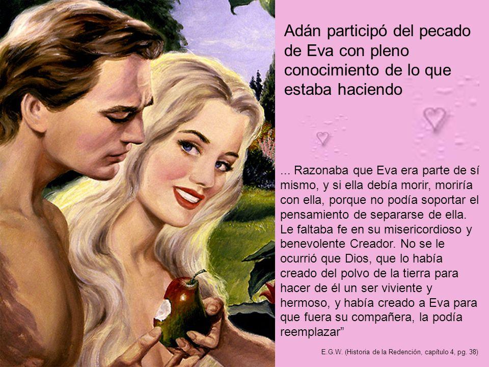 Adán participó del pecado de Eva con pleno conocimiento de lo que estaba haciendo... Razonaba que Eva era parte de sí mismo, y si ella debía morir, mo