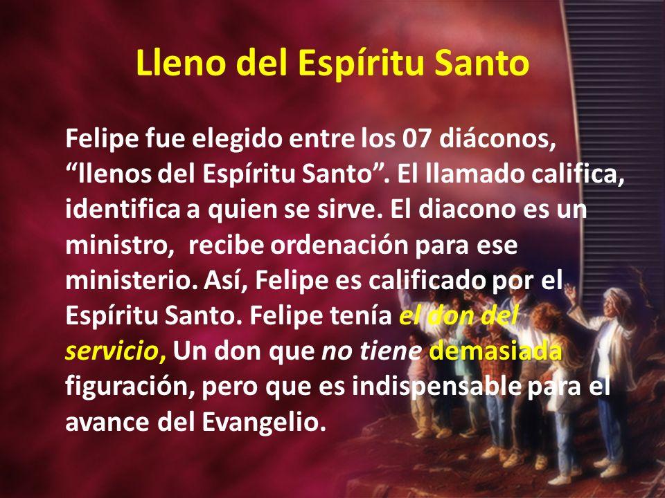 Lleno del Espíritu Santo demasiada Felipe fue elegido entre los 07 diáconos, llenos del Espíritu Santo. El llamado califica, identifica a quien se sir