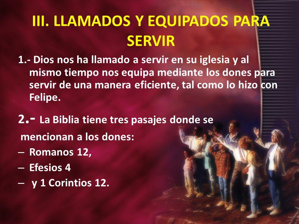 III. LLAMADOS Y EQUIPADOS PARA SERVIR 1.- Dios nos ha llamado a servir en su iglesia y al mismo tiempo nos equipa mediante los dones para servir de un