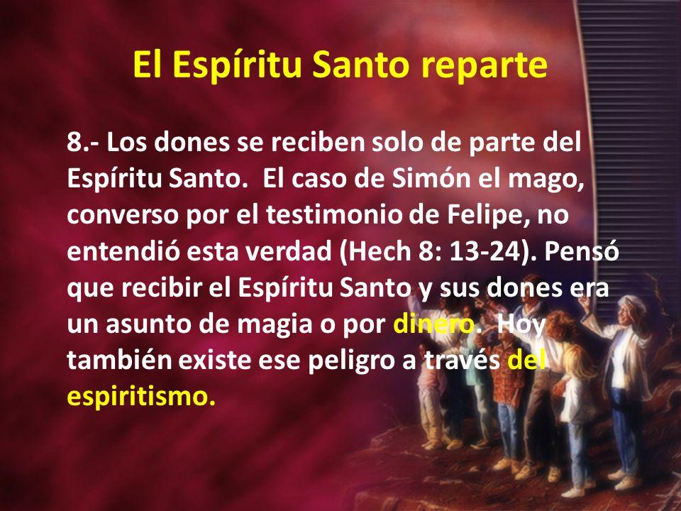 El Espíritu Santo reparte 8.- Los dones se reciben solo de parte del Espíritu Santo.