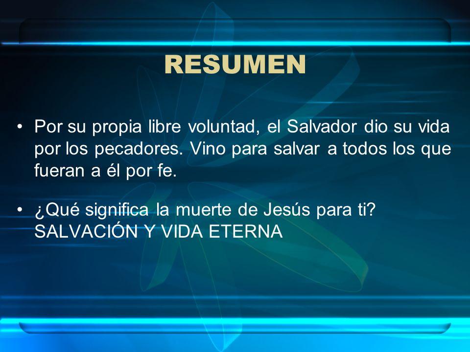 RESUMEN Por su propia libre voluntad, el Salvador dio su vida por los pecadores. Vino para salvar a todos los que fueran a él por fe. ¿Qué significa l