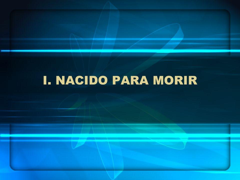 I. NACIDO PARA MORIR