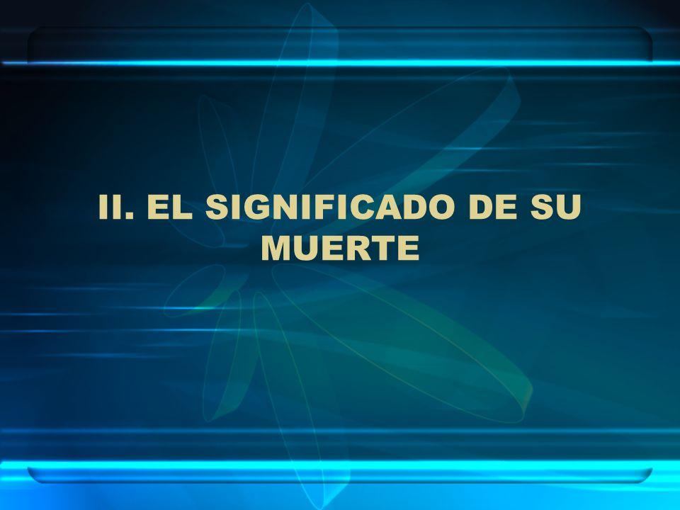 II. EL SIGNIFICADO DE SU MUERTE