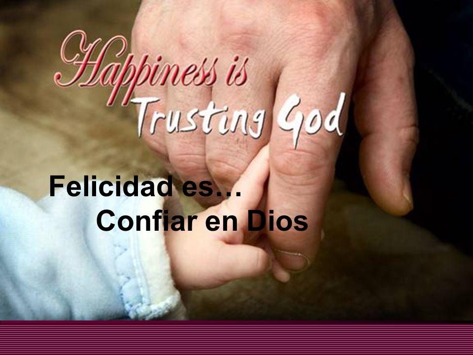 The Bible was given to make our lives complete Felicidad es… Confiar en Dios