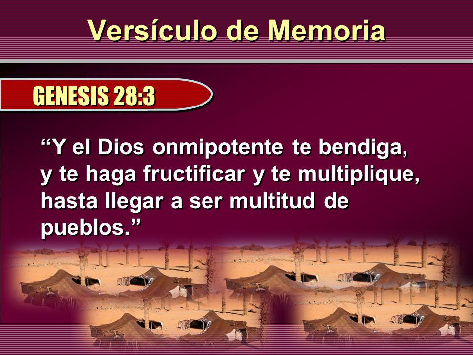 Versículo de Memoria GENESIS 28:3 Y el Dios onmipotente te bendiga, y te haga fructificar y te multiplique, hasta llegar a ser multitud de pueblos.
