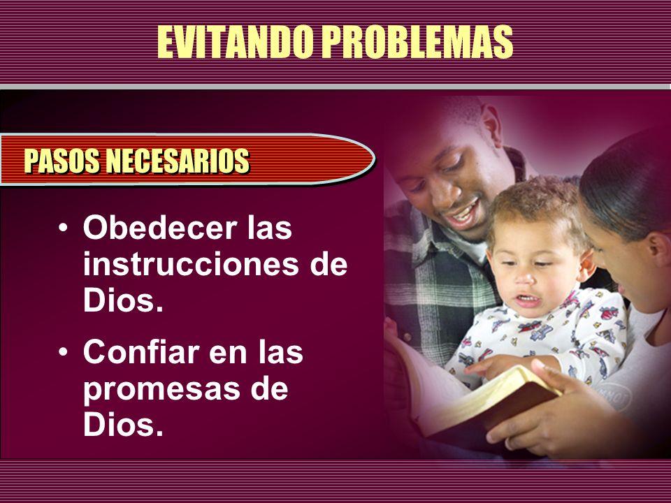 EVITANDO PROBLEMAS Obedecer las instrucciones de Dios. Confiar en las promesas de Dios. PASOS NECESARIOS