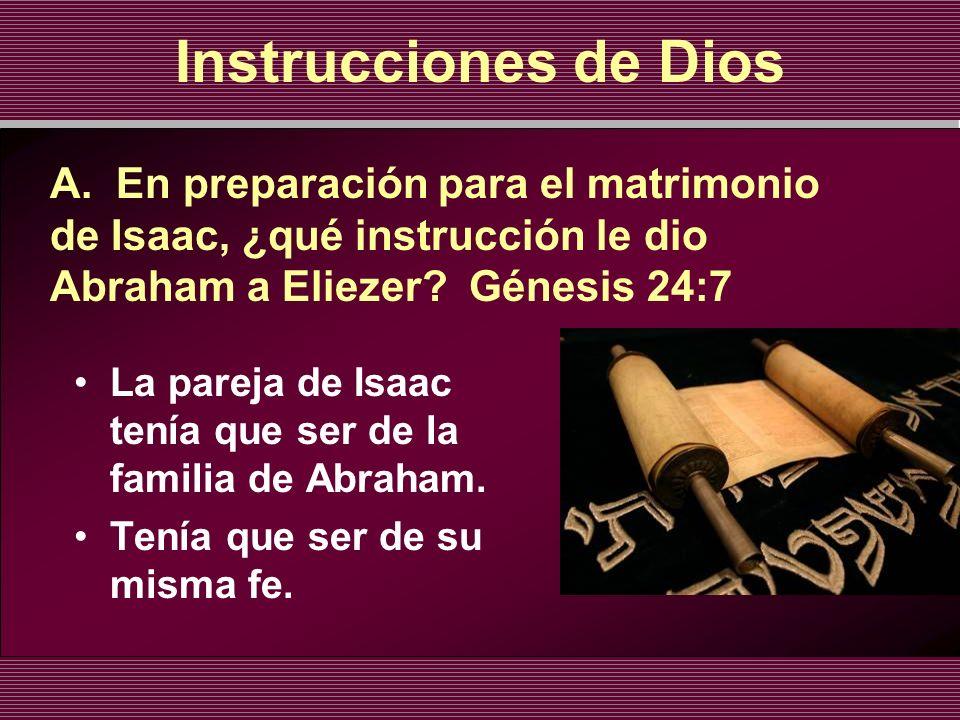 Instrucciones de Dios La pareja de Isaac tenía que ser de la familia de Abraham. Tenía que ser de su misma fe. A. En preparación para el matrimonio de