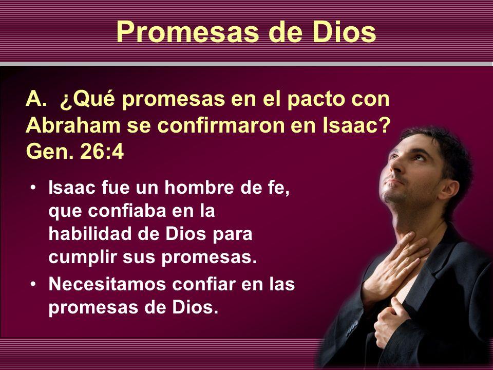 Promesas de Dios Isaac fue un hombre de fe, que confiaba en la habilidad de Dios para cumplir sus promesas. Necesitamos confiar en las promesas de Dio