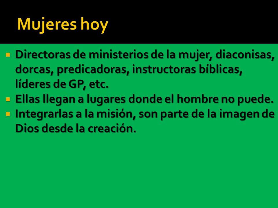Directoras de ministerios de la mujer, diaconisas, dorcas, predicadoras, instructoras bíblicas, líderes de GP, etc. Directoras de ministerios de la mu