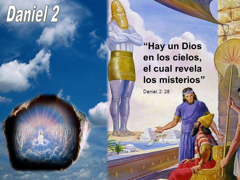 Hay un Dios en los cielos, el cual revela los misterios Daniel, 2: 28