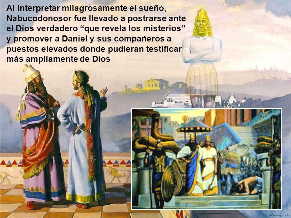 Al interpretar milagrosamente el sueño, Nabucodonosor fue llevado a postrarse ante el Dios verdadero que revela los misterios y promover a Daniel y su