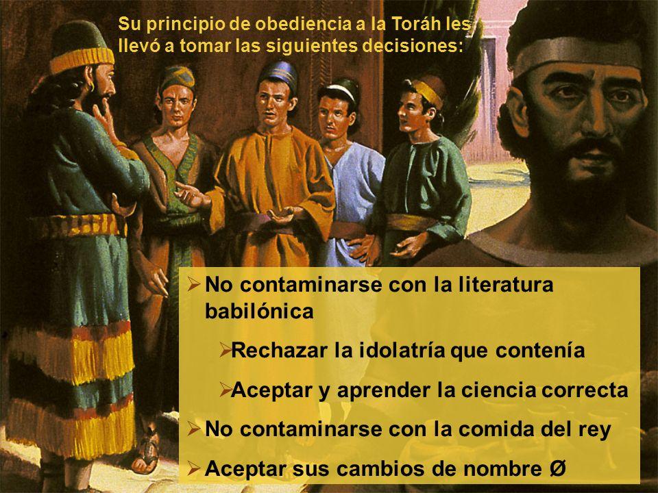 No contaminarse con la literatura babilónica Rechazar la idolatría que contenía Aceptar y aprender la ciencia correcta No contaminarse con la comida d