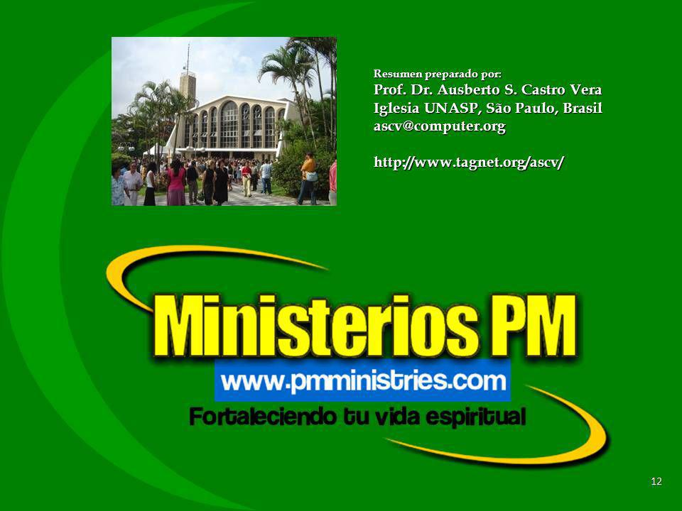 12 Resumen preparado por: Prof. Dr. Ausberto S. Castro Vera Iglesia UNASP, São Paulo, Brasil ascv@computer.orghttp://www.tagnet.org/ascv/
