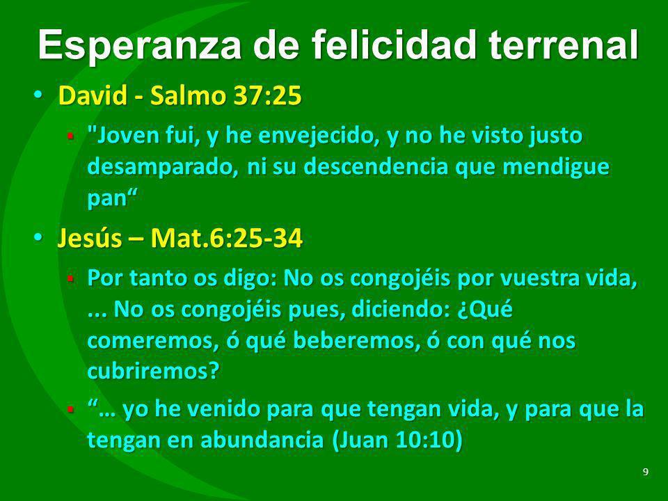 Esperanza de felicidad terrenal David - Salmo 37:25 David - Salmo 37:25
