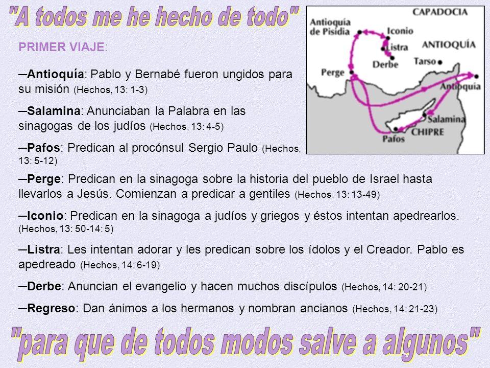 PRIMER VIAJE: Antioquía: Pablo y Bernabé fueron ungidos para su misión (Hechos, 13: 1-3) Salamina: Anunciaban la Palabra en las sinagogas de los judío
