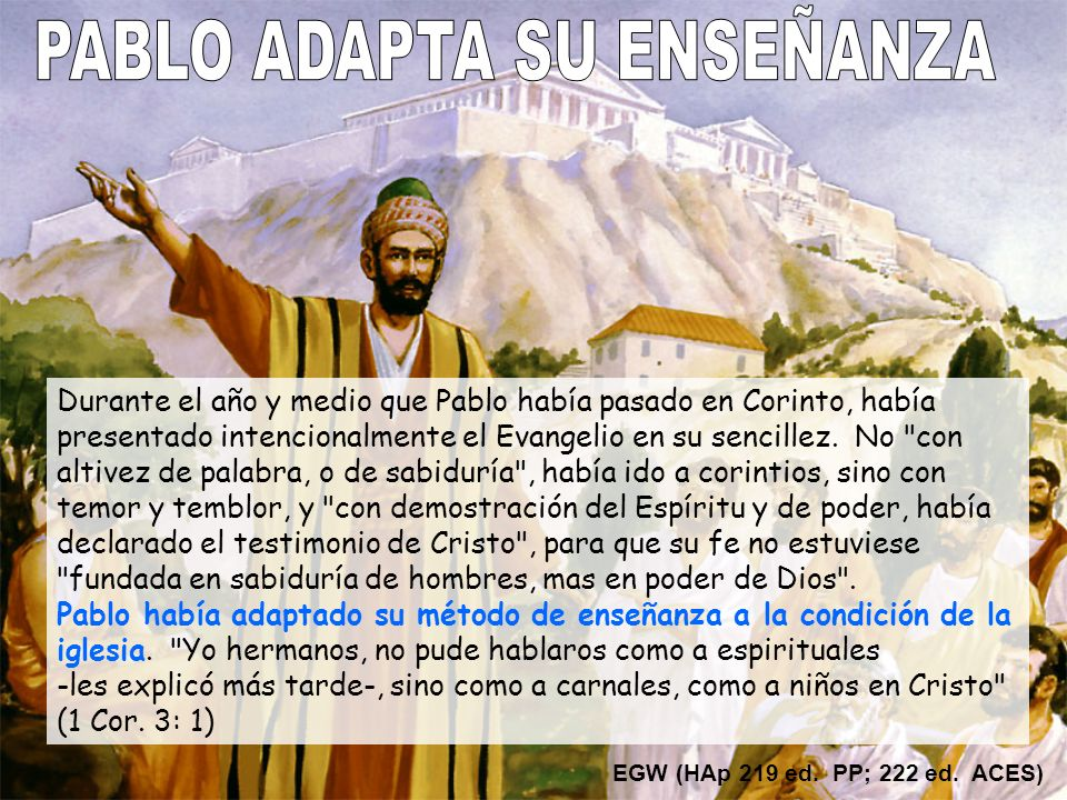 Durante el año y medio que Pablo había pasado en Corinto, había presentado intencionalmente el Evangelio en su sencillez. No