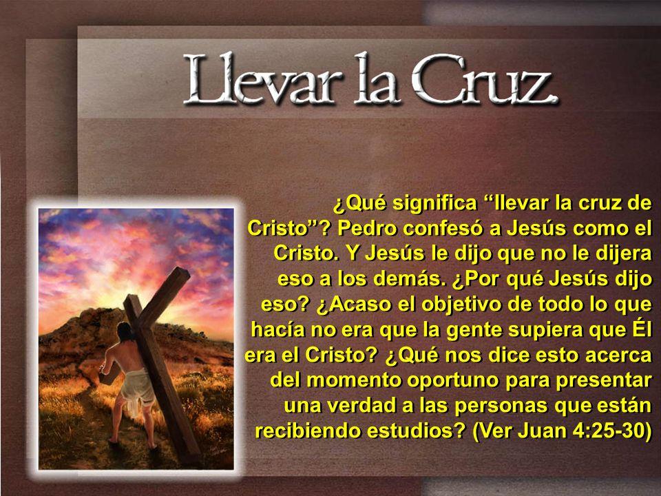 ¿Qué significa llevar la cruz de Cristo? Pedro confesó a Jesús como el Cristo. Y Jesús le dijo que no le dijera eso a los demás. ¿Por qué Jesús dijo e