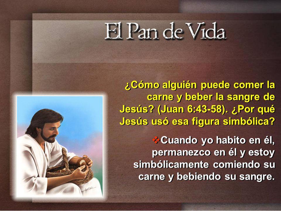 ¿Cómo alguién puede comer la carne y beber la sangre de Jesús? (Juan 6:43-58). ¿Por qué Jesús usó esa figura simbólica? Cuando yo habito en él, perman