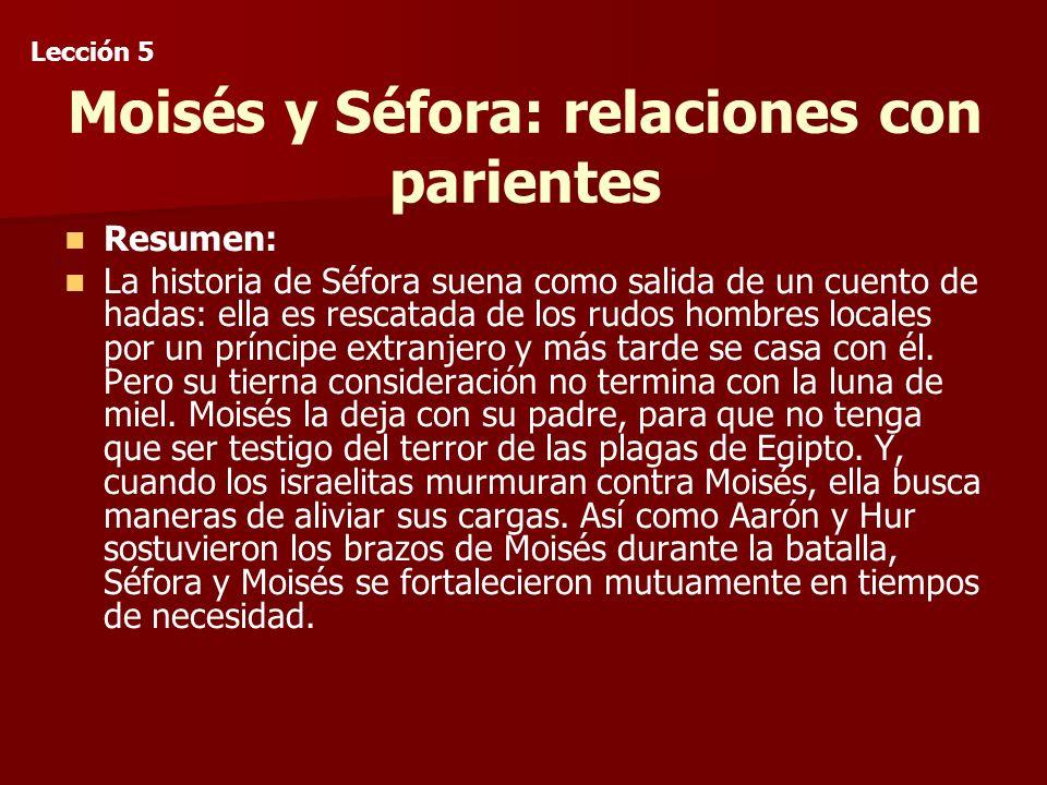 Moisés y Séfora: relaciones con parientes Resumen: La historia de Séfora suena como salida de un cuento de hadas: ella es rescatada de los rudos hombres locales por un príncipe extranjero y más tarde se casa con él.