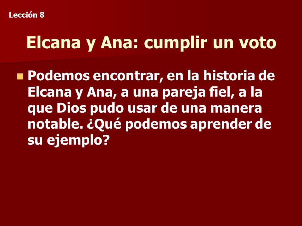 Elcana y Ana: cumplir un voto Podemos encontrar, en la historia de Elcana y Ana, a una pareja fiel, a la que Dios pudo usar de una manera notable.