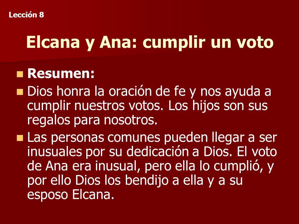 Elcana y Ana: cumplir un voto Resumen: Dios honra la oración de fe y nos ayuda a cumplir nuestros votos.