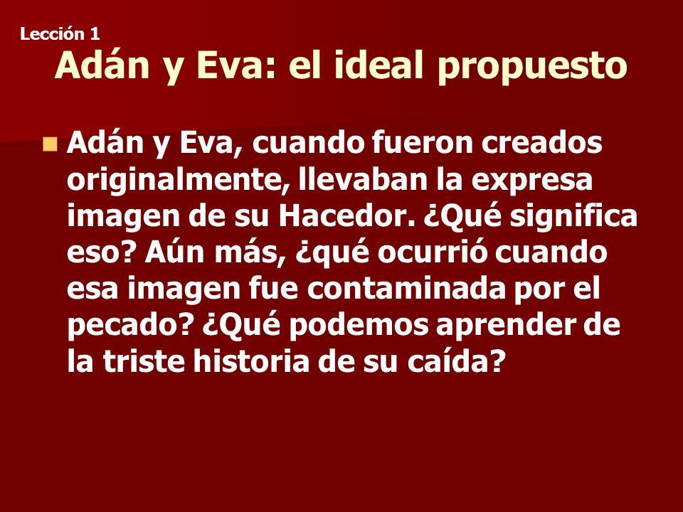 Adán y Eva: el ideal propuesto Adán y Eva, cuando fueron creados originalmente, llevaban la expresa imagen de su Hacedor.