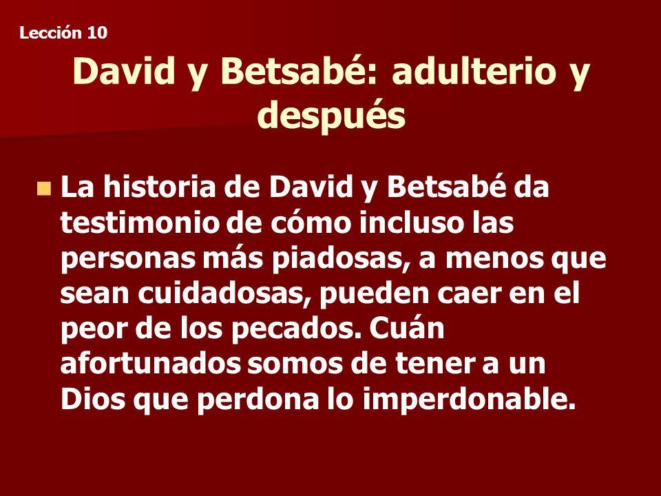 David y Betsabé: adulterio y después La historia de David y Betsabé da testimonio de cómo incluso las personas más piadosas, a menos que sean cuidadosas, pueden caer en el peor de los pecados.