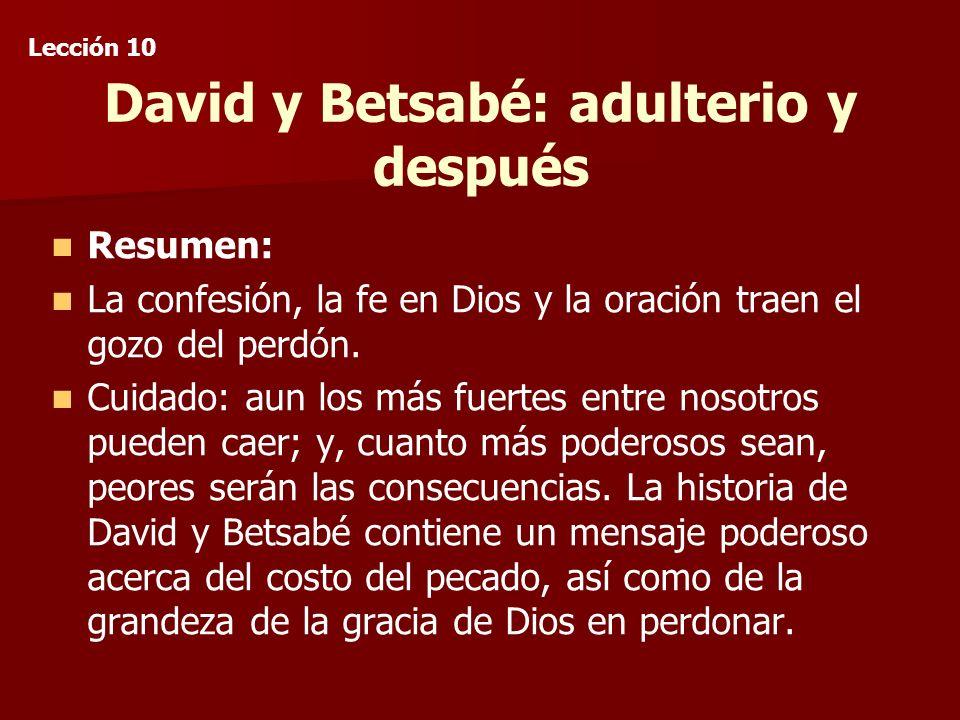 David y Betsabé: adulterio y después Resumen: La confesión, la fe en Dios y la oración traen el gozo del perdón.
