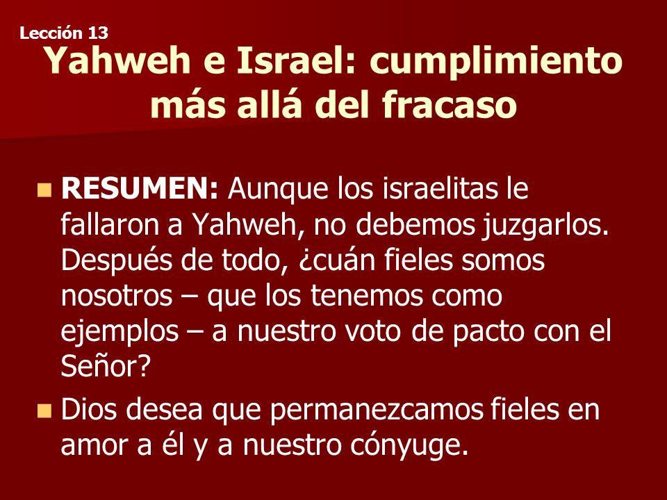 Yahweh e Israel: cumplimiento más allá del fracaso RESUMEN: Aunque los israelitas le fallaron a Yahweh, no debemos juzgarlos.