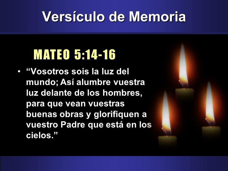 Versículo de Memoria MATEO 5:14-16 Vosotros sois la luz del mundo; Así alumbre vuestra luz delante de los hombres, para que vean vuestras buenas obras