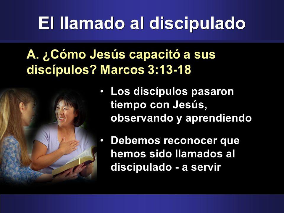El llamado al discipulado Los discípulos pasaron tiempo con Jesús, observando y aprendiendo Debemos reconocer que hemos sido llamados al discipulado -