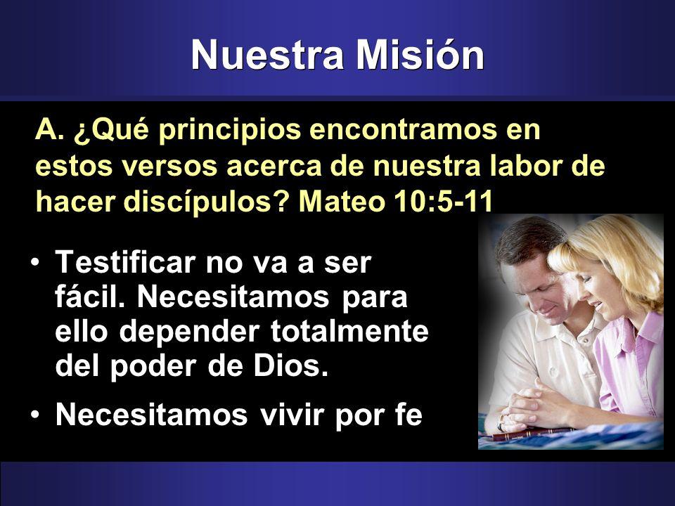 Nuestra Misión Testificar no va a ser fácil. Necesitamos para ello depender totalmente del poder de Dios. Necesitamos vivir por fe A. ¿Qué principios