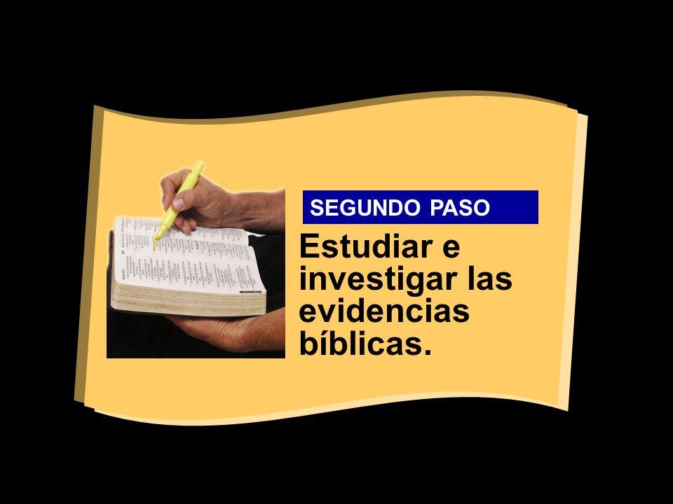 Estudiar e investigar las evidencias bíblicas. SEGUNDO PASO