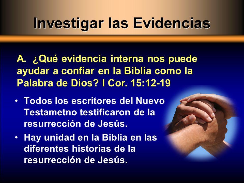 Investigar las Evidencias Todos los escritores del Nuevo Testametno testificaron de la resurrección de Jesús. Hay unidad en la Biblia en las diferente
