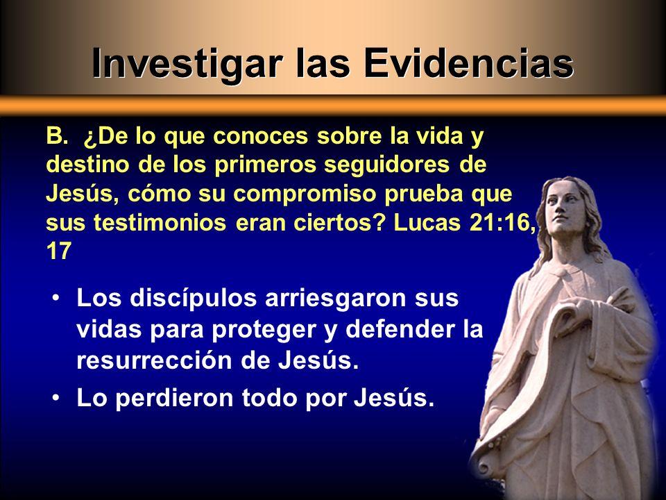 Los discípulos arriesgaron sus vidas para proteger y defender la resurrección de Jesús. Lo perdieron todo por Jesús. B. ¿De lo que conoces sobre la vi