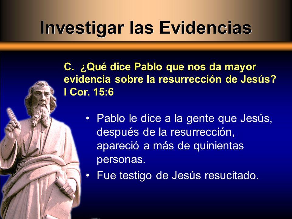 Pablo le dice a la gente que Jesús, después de la resurrección, apareció a más de quinientas personas. Fue testigo de Jesús resucitado. C. ¿Qué dice P