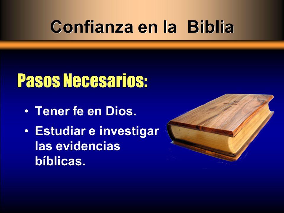 Confianza en la Biblia Tener fe en Dios. Estudiar e investigar las evidencias bíblicas. Pasos Necesarios: