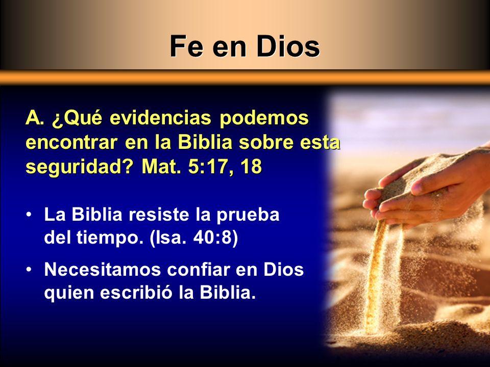 Fe en Dios La Biblia resiste la prueba del tiempo. (Isa. 40:8) Necesitamos confiar en Dios quien escribió la Biblia. A. ¿Qué evidencias podemos encont