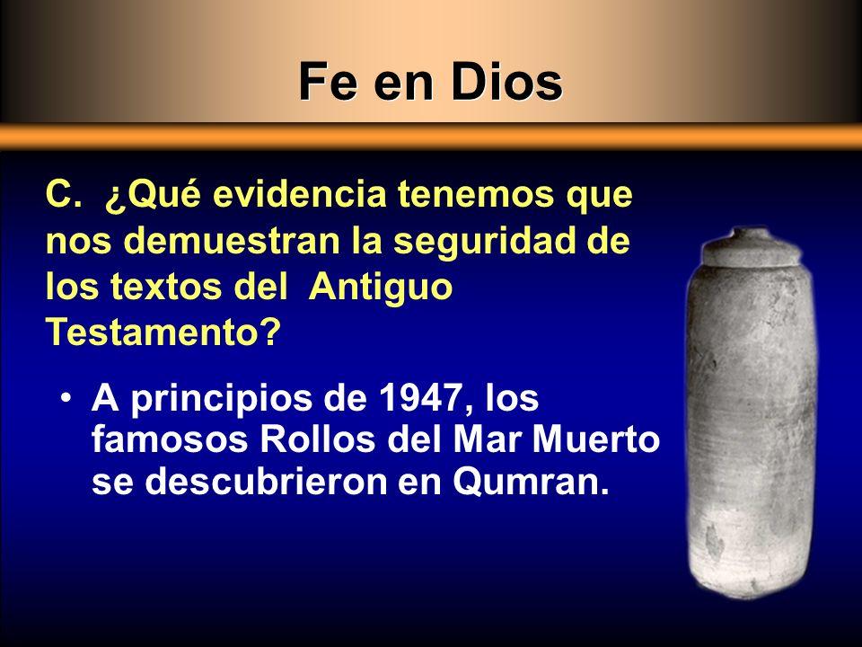 A principios de 1947, los famosos Rollos del Mar Muerto se descubrieron en Qumran. C. ¿Qué evidencia tenemos que nos demuestran la seguridad de los te