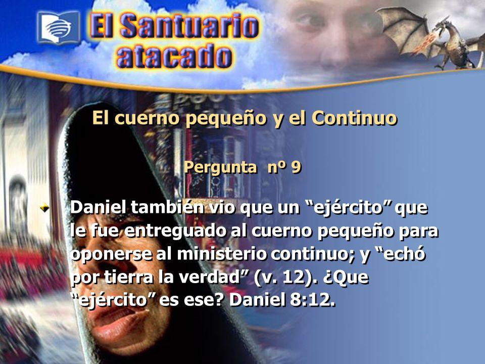 El cuerno pequeño y el Continuo Pergunta nº 9 Daniel también vio que un ejército que le fue entreguado al cuerno pequeño para oponerse al ministerio c