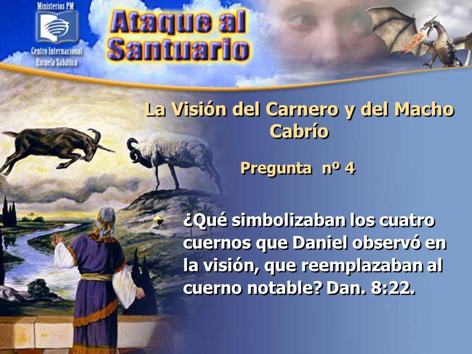 La Visión del Carnero y del Macho Cabrío Pregunta nº 4 ¿Qué simbolizaban los cuatro cuernos que Daniel observó en la visión, que reemplazaban al cuern