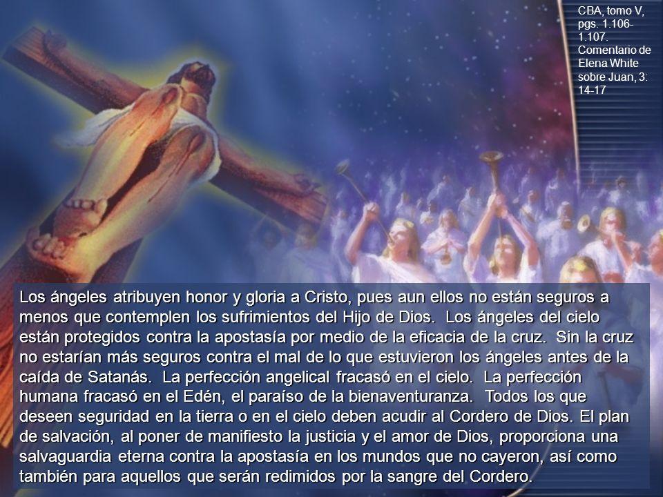 Los ángeles atribuyen honor y gloria a Cristo, pues aun ellos no están seguros a menos que contemplen los sufrimientos del Hijo de Dios. Los ángeles d