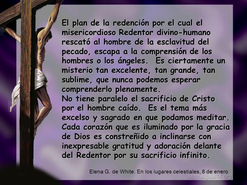 El plan de la redención por el cual el misericordioso Redentor divino-humano rescató al hombre de la esclavitud del pecado, escapa a la comprensión de