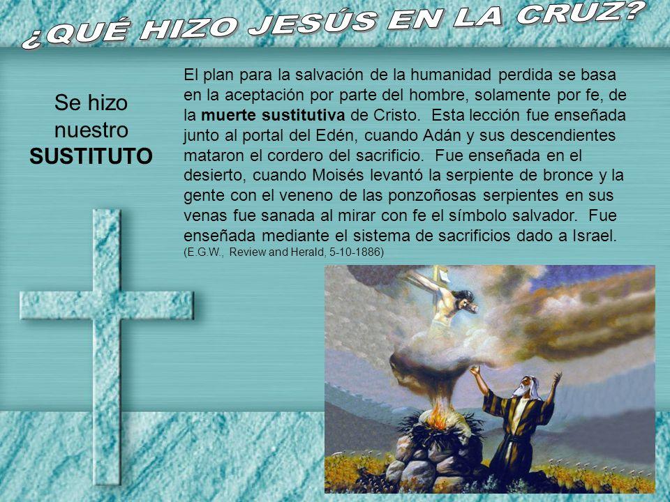El plan para la salvación de la humanidad perdida se basa en la aceptación por parte del hombre, solamente por fe, de la muerte sustitutiva de Cristo.