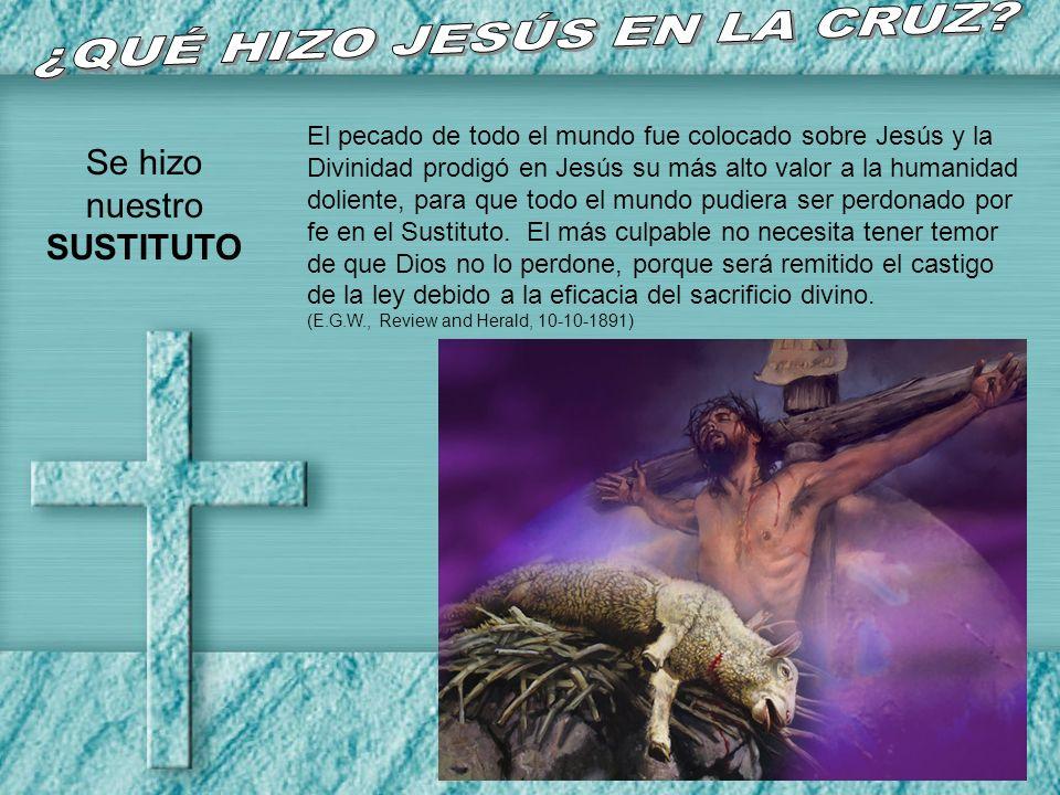 El pecado de todo el mundo fue colocado sobre Jesús y la Divinidad prodigó en Jesús su más alto valor a la humanidad doliente, para que todo el mundo